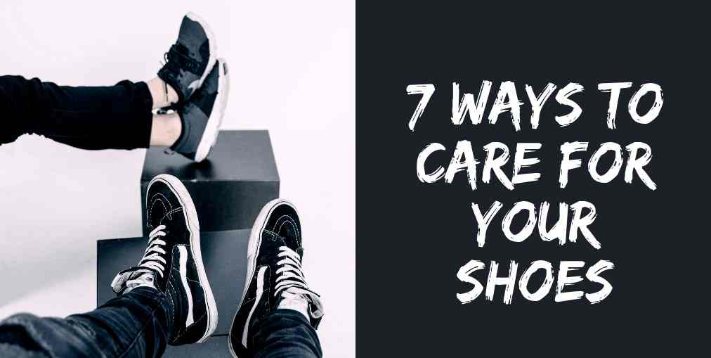 7 Ways to Care for Your Shoes